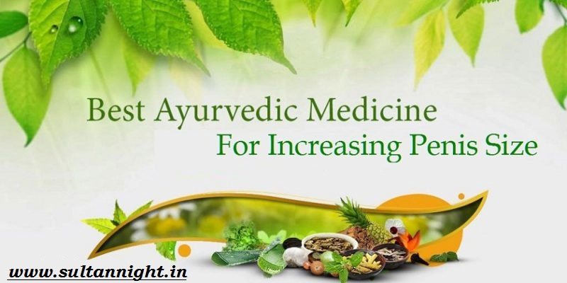 best ayurvedic medicine for increasing penis size, penis enlargement